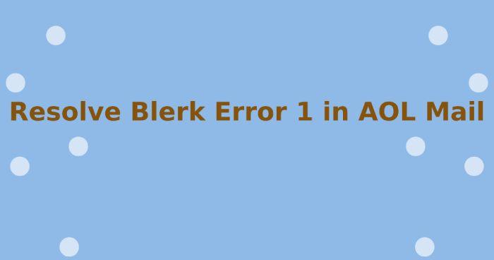 Blerk Error 1 in AOL Mail